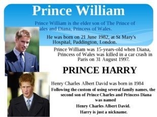 Prince William Prince William is the elder son of The Prince of Wales and Dia