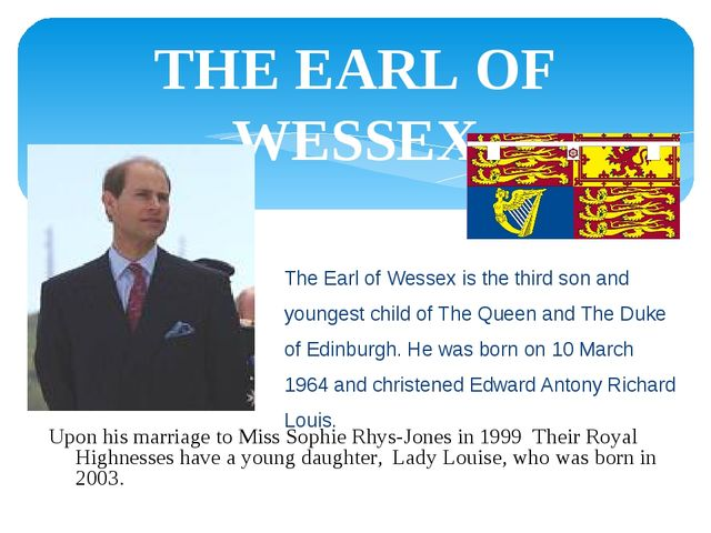 THE EARL OF WESSEX The Earl of Wessex is the third son and youngest child of...