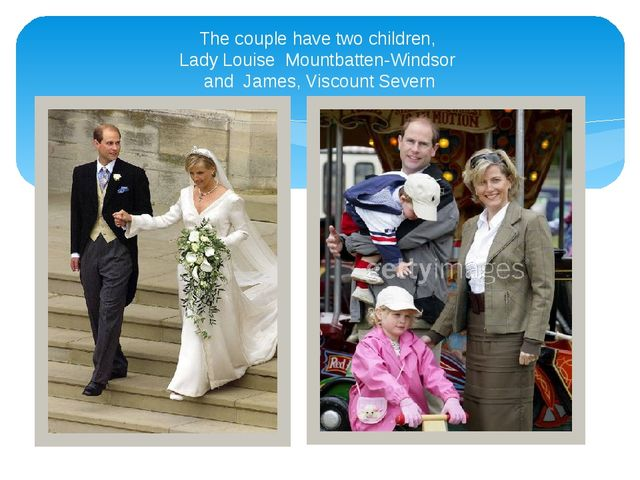 The couple have two children, Lady Louise Mountbatten-Windsor and James, Visc...