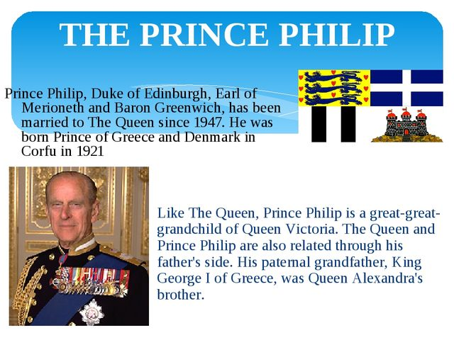 THE PRINCE PHILIP Like The Queen, Prince Philip is a great-great-grandchild o...