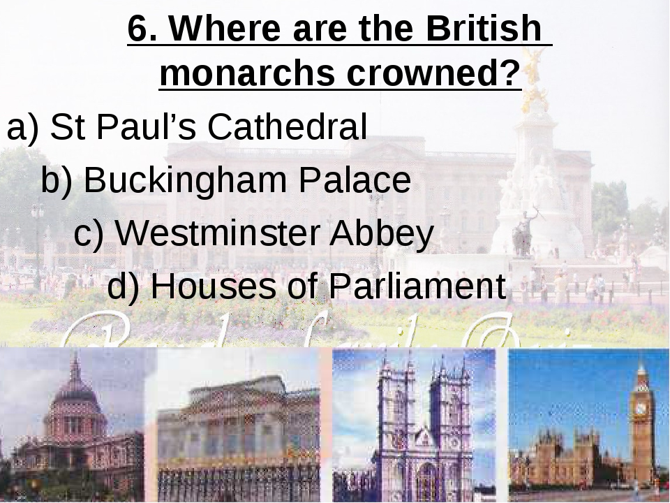 6. Where are the British monarchs crowned? a) St Paul's Cathedral b) Bucking...