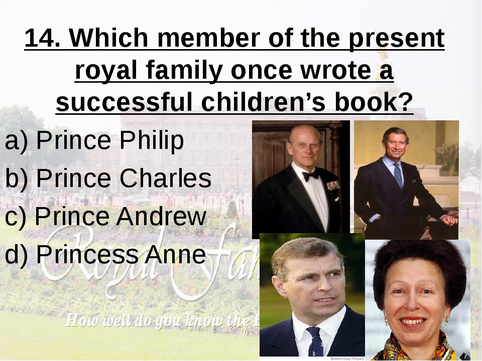 14. Which member of the present royal family once wrote a successful children...
