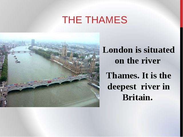 THE THAMES London is situated on the river Thames. It is the deepest river in...