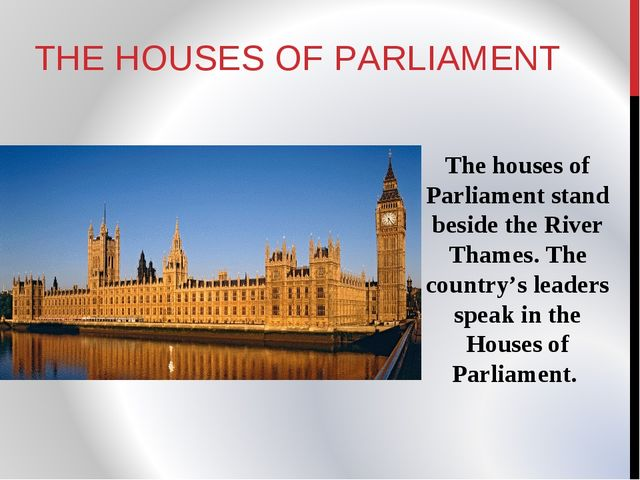 THE HOUSES OF PARLIAMENT The houses of Parliament stand beside the River Tham...