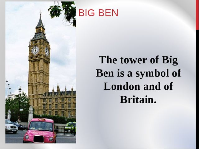 BIG BEN The tower of Big Ben is a symbol of London and of Britain.