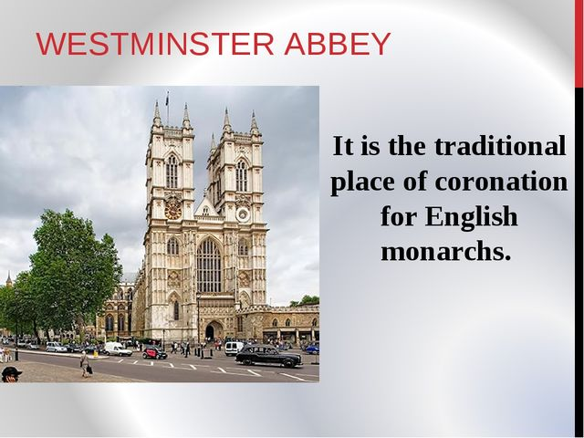 WESTMINSTER ABBEY It is the traditional place of coronation for English monar...