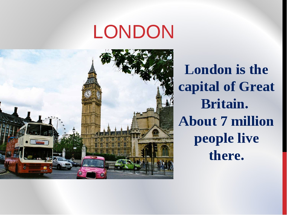 LONDON London is the capital of Great Britain. About 7 million people live th...