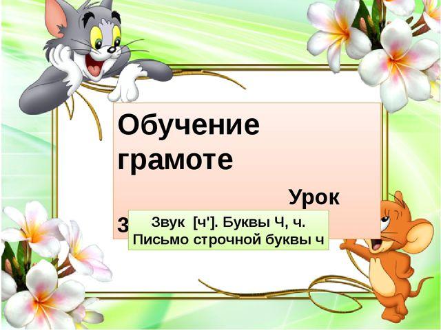 Обучение грамоте Урок 39-48 Звук [ч']. Буквы Ч, ч. Письмо строчной буквы ч
