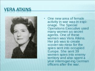 One new area of female activity in war was in espionage. The Special Operati