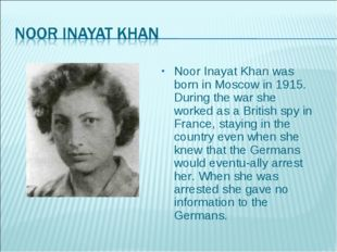 Noor Inayat Khan was born in Moscow in 1915. During the war she worked as a B