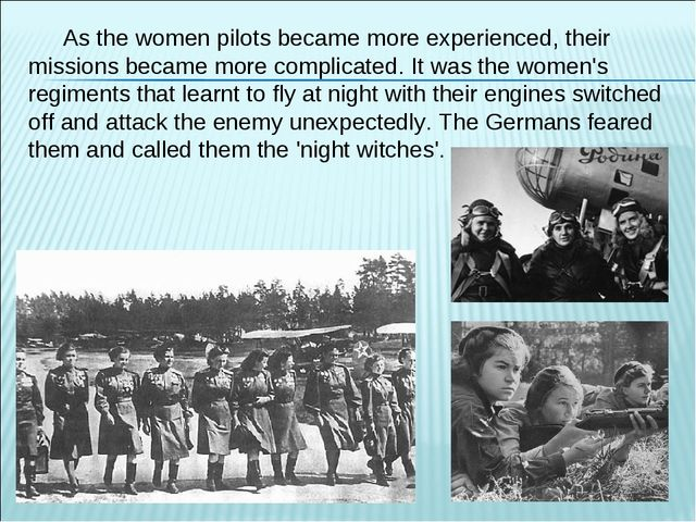 As the women pilots became more experienced, their missions became more compl...