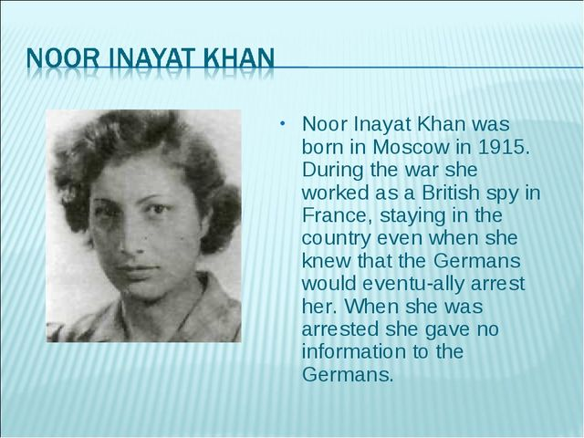 Noor Inayat Khan was born in Moscow in 1915. During the war she worked as a B...