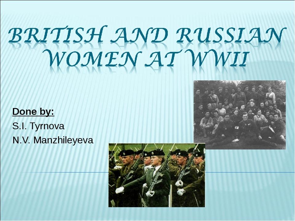 Done by: S.I. Tyrnova N.V. Manzhileyeva
