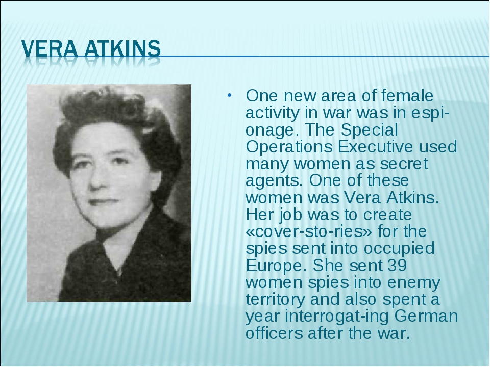 One new area of female activity in war was in espionage. The Special Operati...