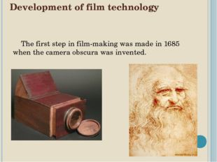 Development of film technology The first step in film-making was made in 1685