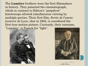 The Lumière brothers were the first filmmakers in history. They patented the
