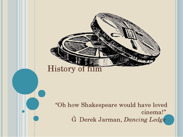 "History of film ""Oh how Shakespeare would have loved cinema!"" ― Derek Jarman,..."