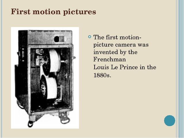 First motion pictures The first motion-picture camera was invented by the Fre...