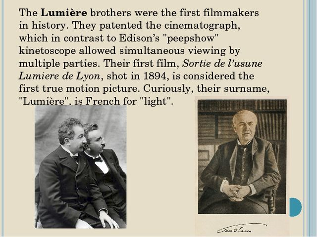 The Lumière brothers were the first filmmakers in history. They patented the...