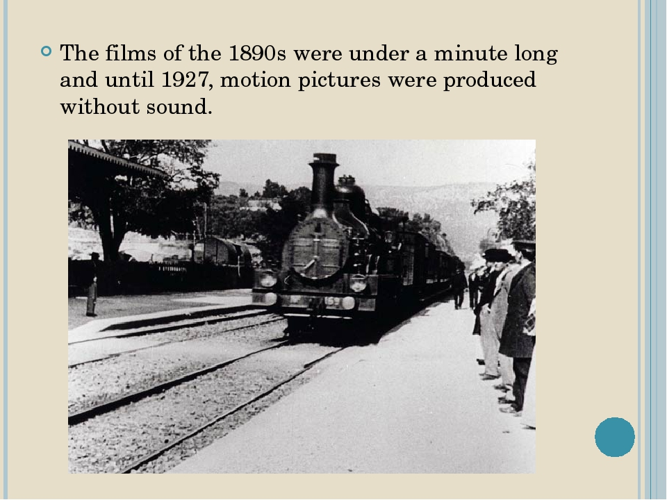 The films of the 1890s were under a minute long and until 1927, motion pictur...