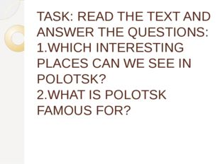 TASK: READ THE TEXT AND ANSWER THE QUESTIONS: 1.WHICH INTERESTING PLACES CAN