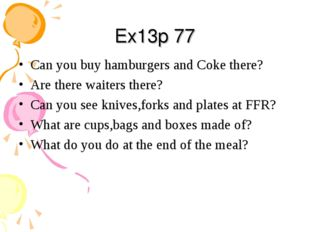 Ex13p 77 Can you buy hamburgers and Coke there? Are there waiters there? Can