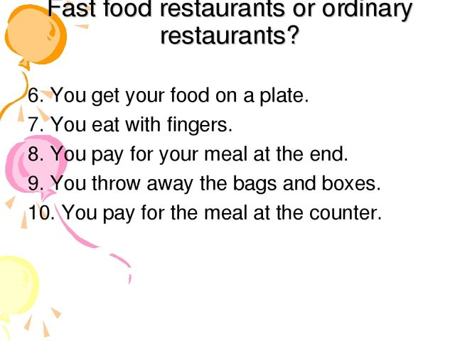 Fast food restaurants or ordinary restaurants? 6. You get your food on a plat...
