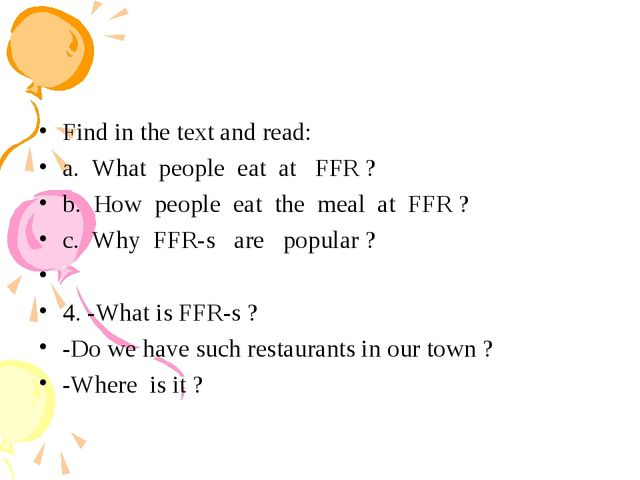 Find in the text and read: a. What people eat at FFR ? b. How people eat the...