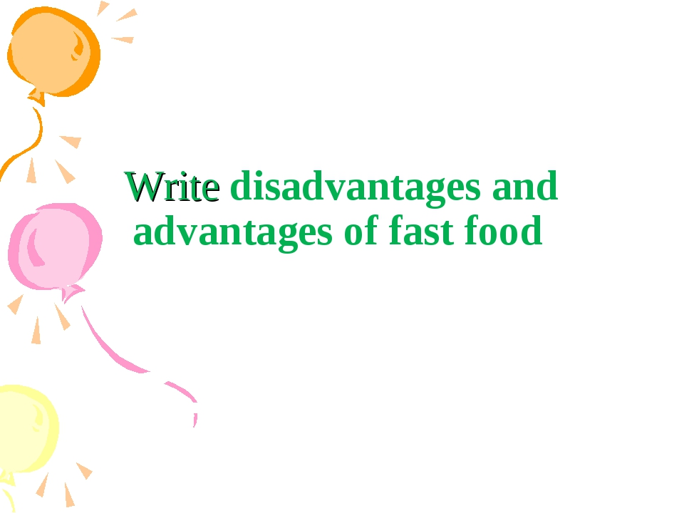 Write disadvantages and advantages of fast food