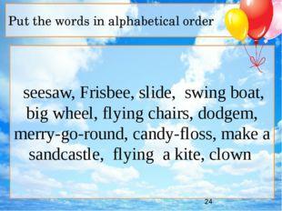 seesaw, Frisbeе, slide, swing boat, big wheel, flying chairs, dodgem, merry-