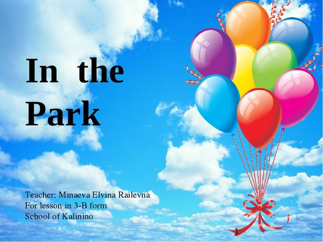In the Park Teacher: Minaeva Elvina Railevna For lesson in 3-B form School of...