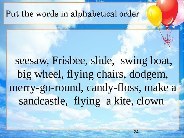 seesaw, Frisbeе, slide, swing boat, big wheel, flying chairs, dodgem, merry-...