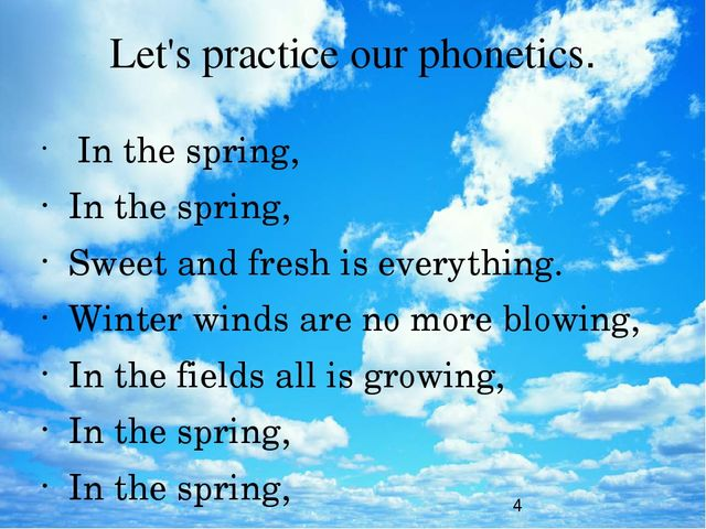 Let's practice our phonetics. In the spring, In the spring, Sweet and fresh i...