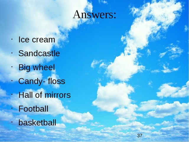 Answers: Ice cream Sandcastle Big wheel Candy- floss Hall of mirrors Football...