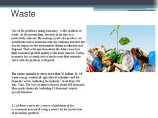 Waste One of the problems facing humanity - is the problem of waste. At the p