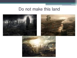Do not make this land