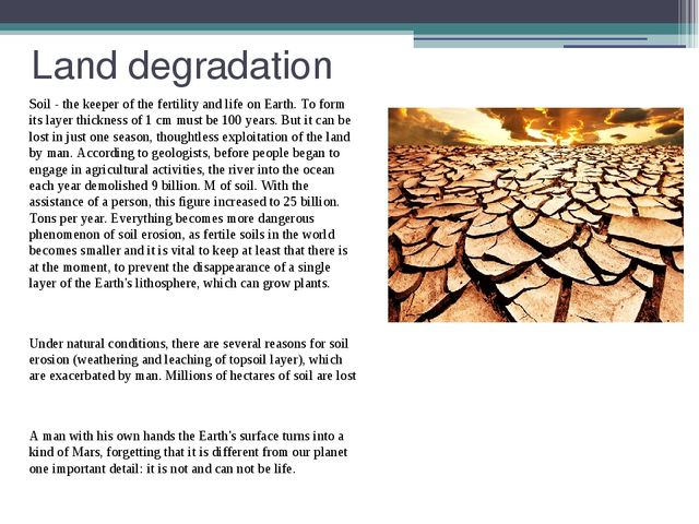 Land degradation Soil - the keeper of the fertility and life on Earth. To for...