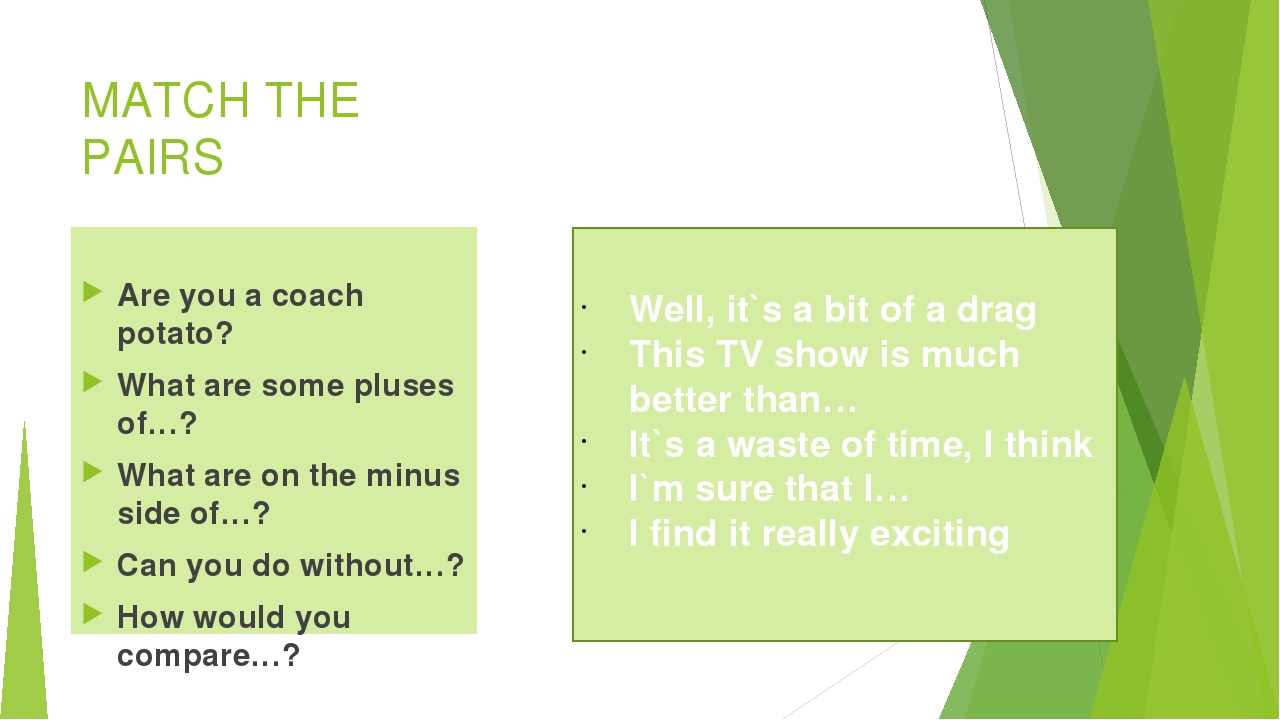 MATCH THE PAIRS   Are you a coach potato? What are some pluses of…? What are...