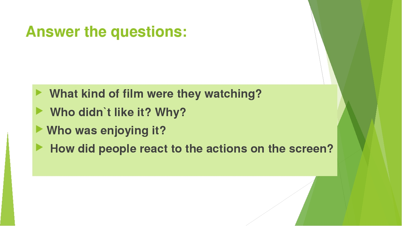 Answer the questions: What kind of film were they watching? Who didn`t like i...