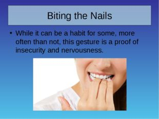 Biting the Nails While it can be a habit for some, more often than not, this