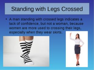 Standing with Legs Crossed A man standing with crossed legs indicates a lack