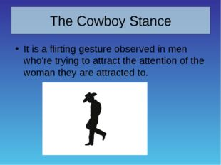 The Cowboy Stance It is a flirting gesture observed in men who're trying to a