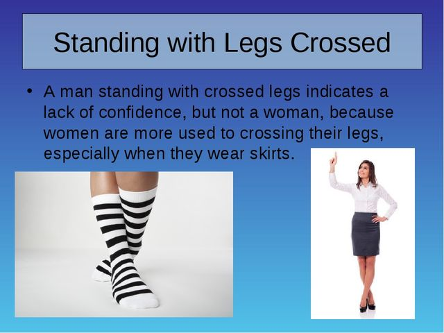 Standing with Legs Crossed A man standing with crossed legs indicates a lack...