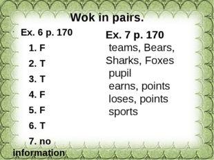 Wok in pairs. Ex. 6 p. 170 1. F 2. T 3. T 4. F 5. F 6. T 7. no information 8.