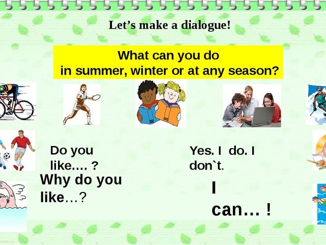 What can you do in summer, winter or at any season? Let's make a dialogue! Do...
