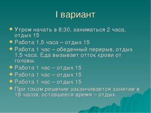 I вариант Утром начать в 8:30, заниматься 2 часа, отдых 15 Работа 1,5 часа –