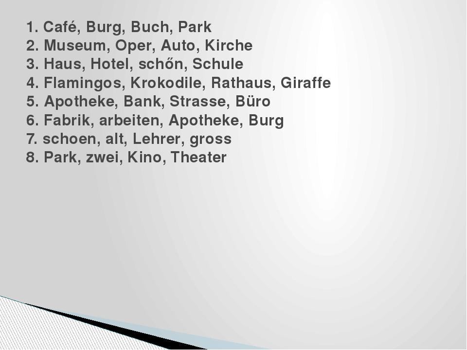 1. Café, Burg, Buch, Park 2. Museum, Oper, Auto, Kirche 3. Haus, Hotel, schőn...