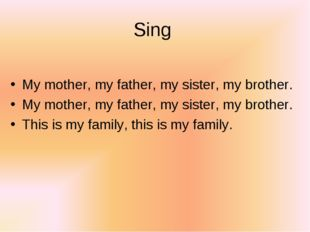 Sing My mother, my father, my sister, my brother. My mother, my father, my si