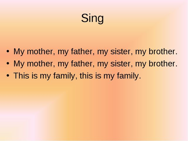 Sing My mother, my father, my sister, my brother. My mother, my father, my si...
