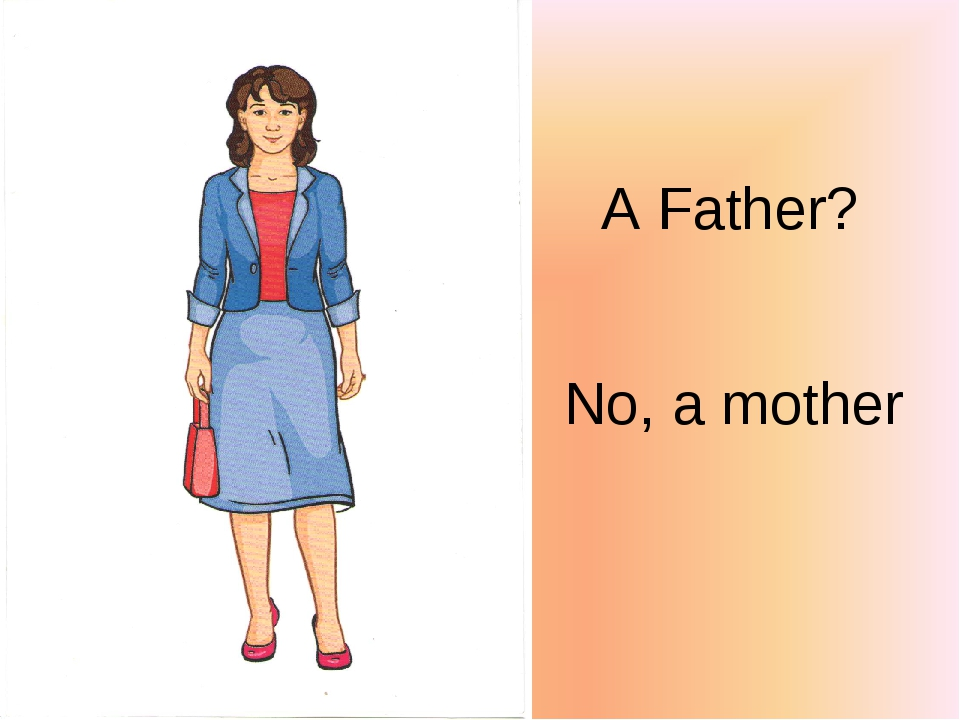 A Father? No, a mother
